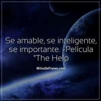 Se amable, se inteligente, se importante. -Película The Help
