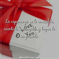 La esperanza ve lo invisible, siente lo intangible y logra lo imposible