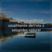 Inteligencia artificial usualmente derrota a estupidez natural
